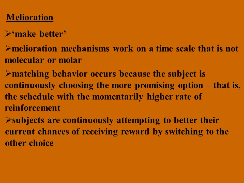 Melioration 'make better' melioration mechanisms work on a time scale that is not. molecular or molar.