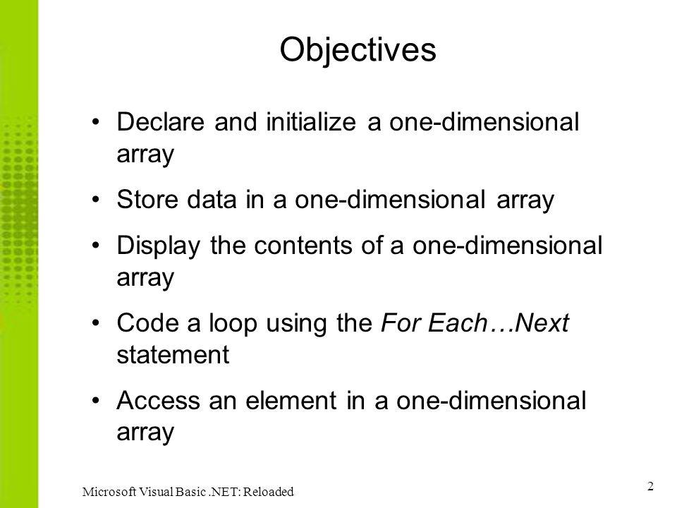 Objectives Declare and initialize a one-dimensional array
