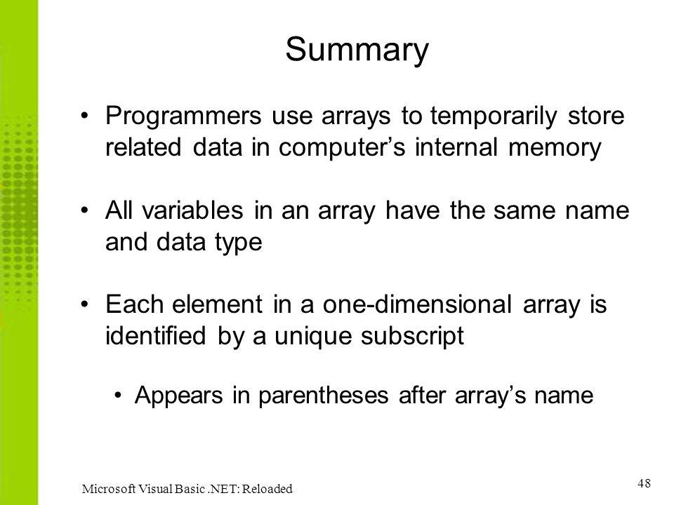 Summary Programmers use arrays to temporarily store related data in computer's internal memory.