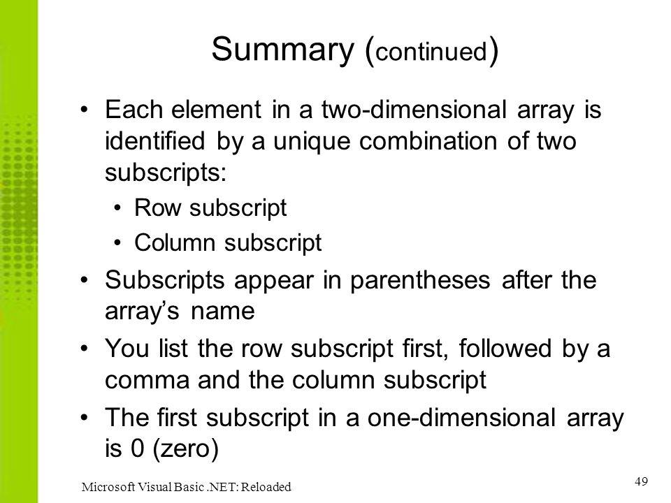 Summary (continued) Each element in a two-dimensional array is identified by a unique combination of two subscripts: