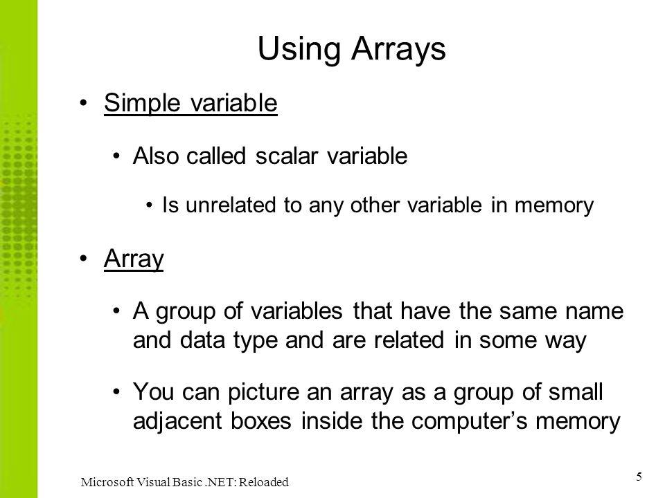 Using Arrays Simple variable Array Also called scalar variable
