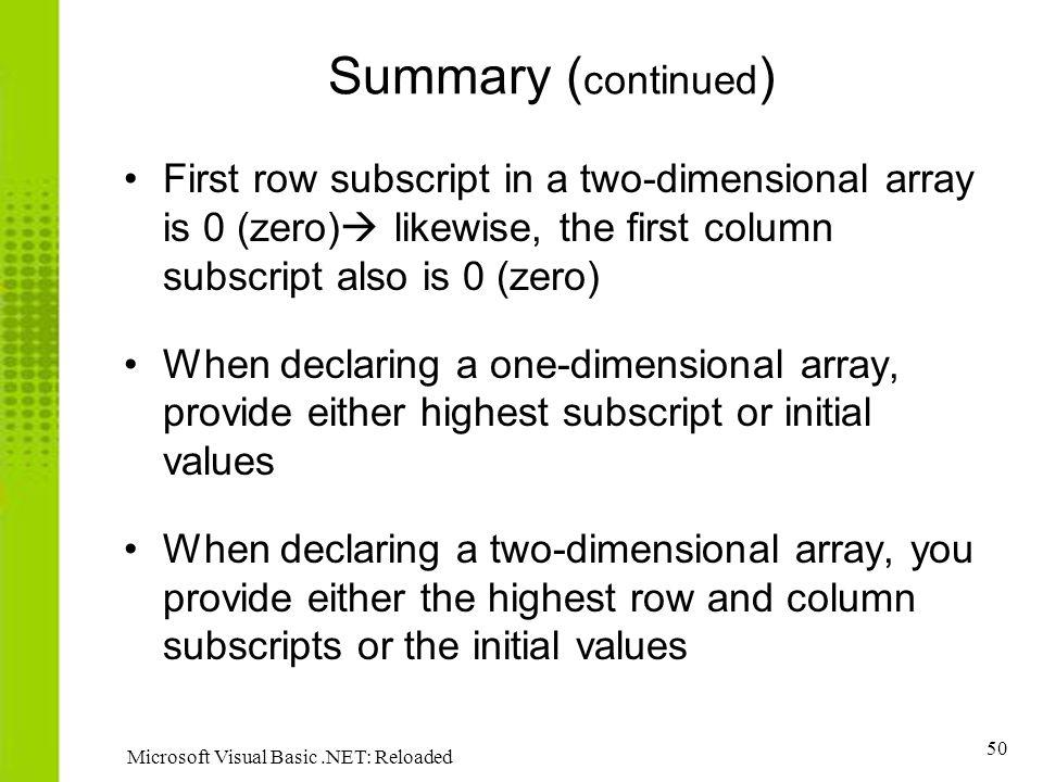 Summary (continued) First row subscript in a two-dimensional array is 0 (zero) likewise, the first column subscript also is 0 (zero)