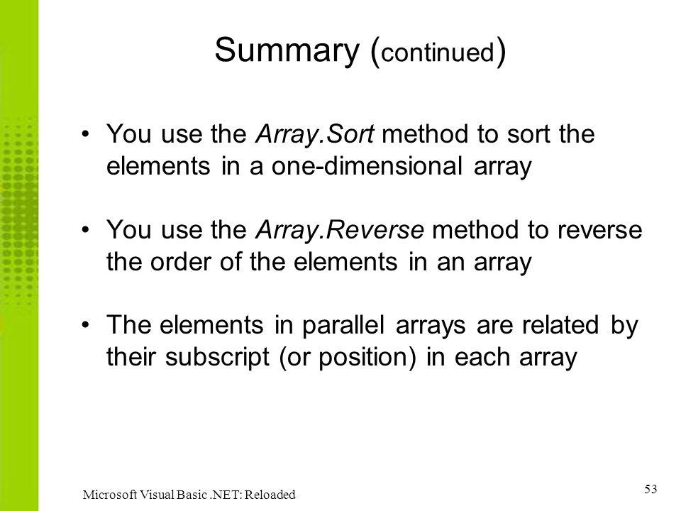 Summary (continued) You use the Array.Sort method to sort the elements in a one-dimensional array.