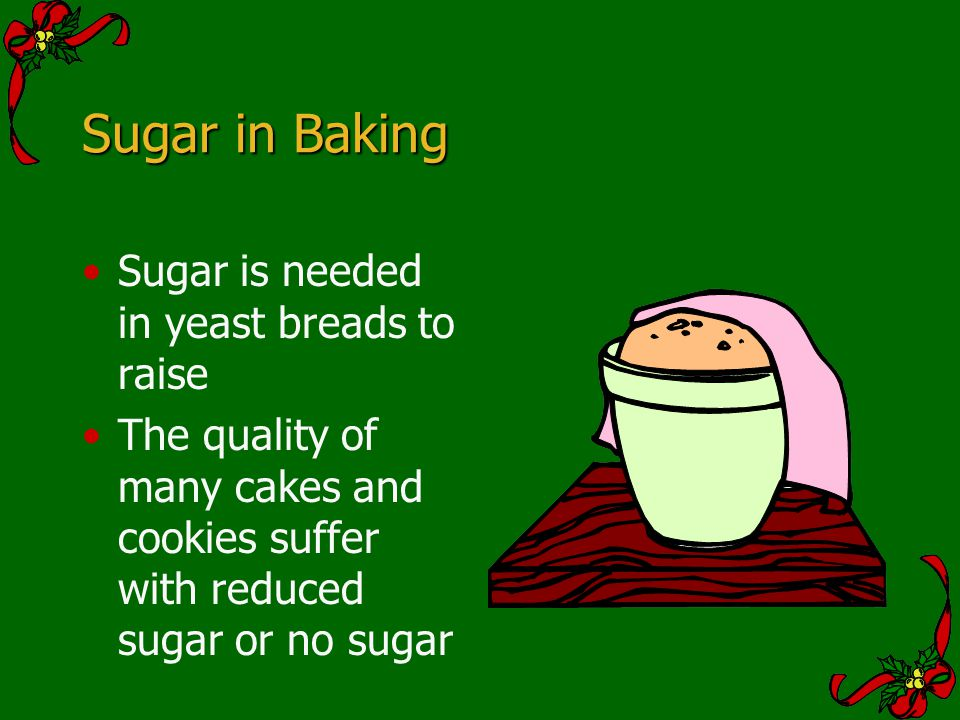Sugar in Baking Sugar is needed in yeast breads to raise