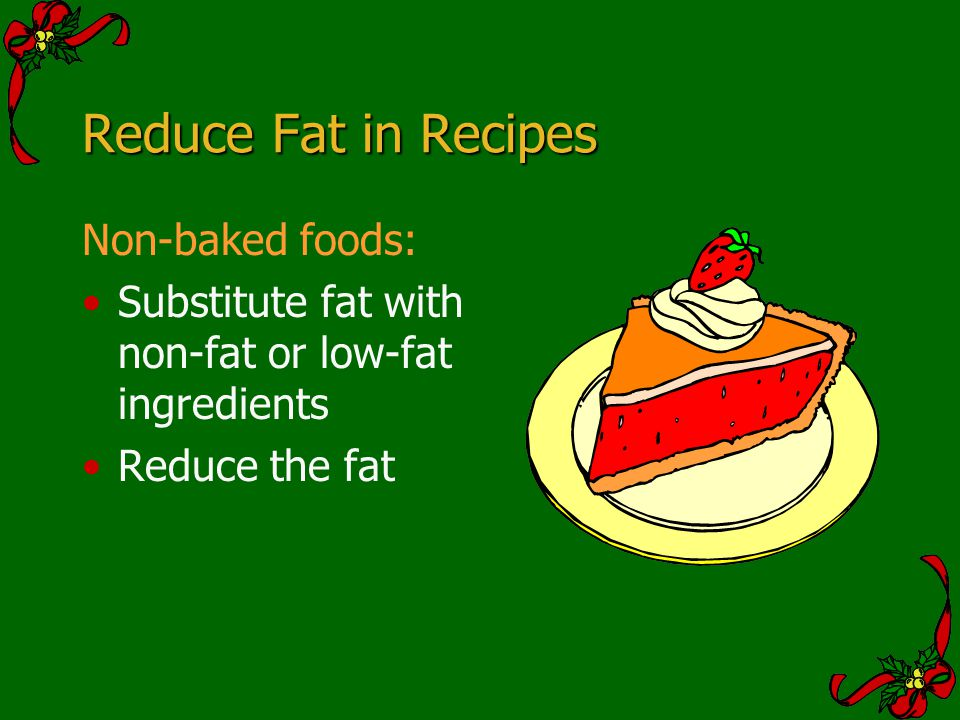 Reduce Fat in Recipes Non-baked foods: