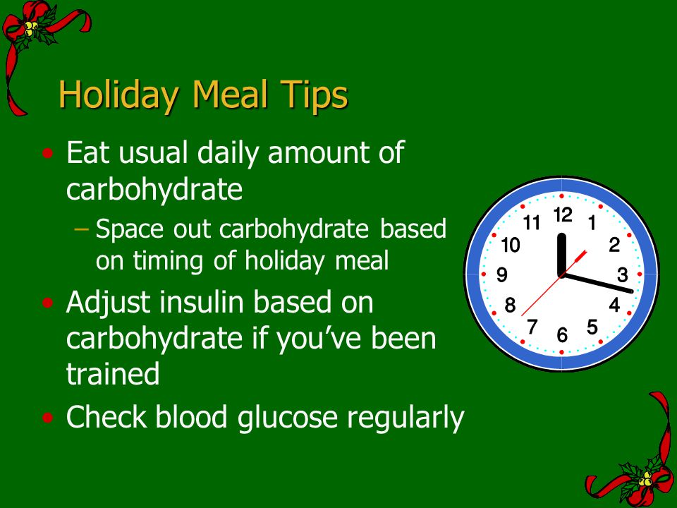 Holiday Meal Tips Eat usual daily amount of carbohydrate