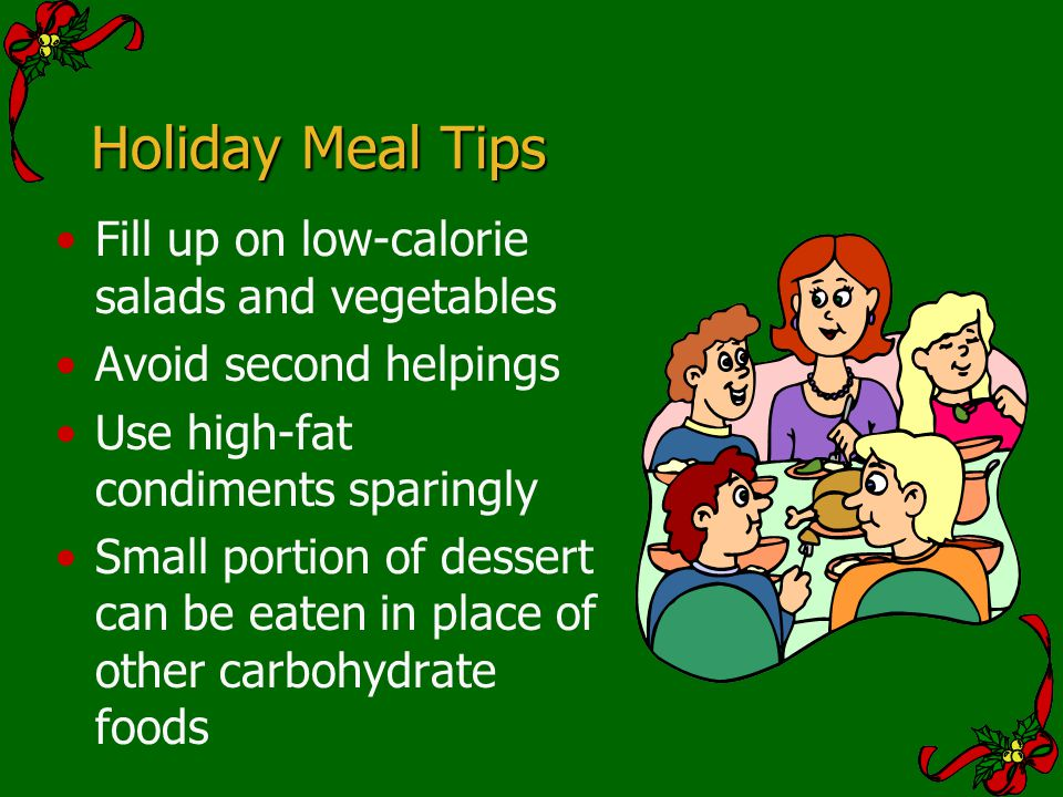 Holiday Meal Tips Fill up on low-calorie salads and vegetables