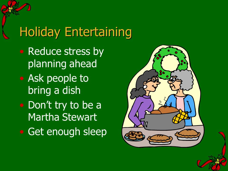 Holiday Entertaining Reduce stress by planning ahead