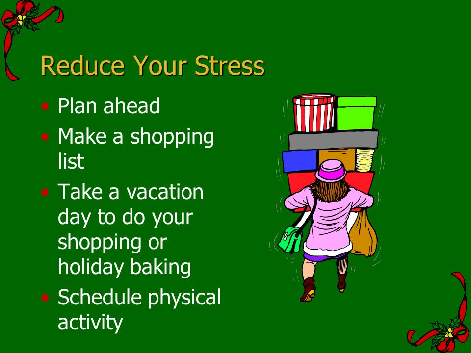 Reduce Your Stress Plan ahead Make a shopping list