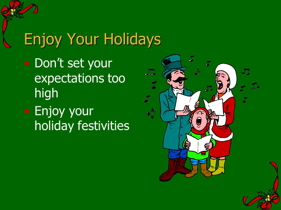 Enjoy Your Holidays Don't set your expectations too high
