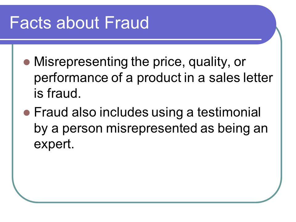 Facts about Fraud Misrepresenting the price, quality, or performance of a product in a sales letter is fraud.