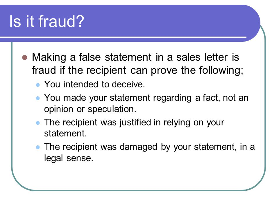 Is it fraud Making a false statement in a sales letter is fraud if the recipient can prove the following;