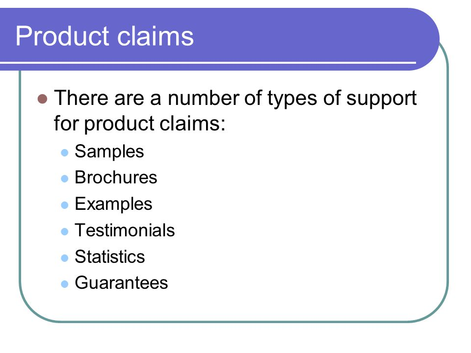 Product claims There are a number of types of support for product claims: Samples. Brochures. Examples.
