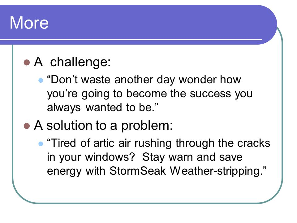 More A challenge: A solution to a problem: