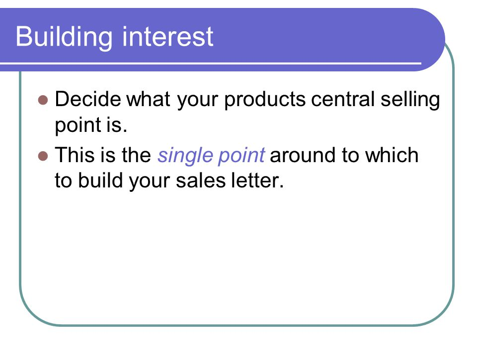 Building interest Decide what your products central selling point is.