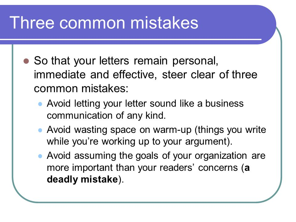 Three common mistakes So that your letters remain personal, immediate and effective, steer clear of three common mistakes: