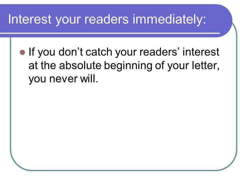 Interest your readers immediately: