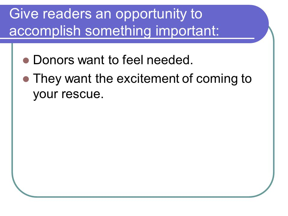 Give readers an opportunity to accomplish something important: