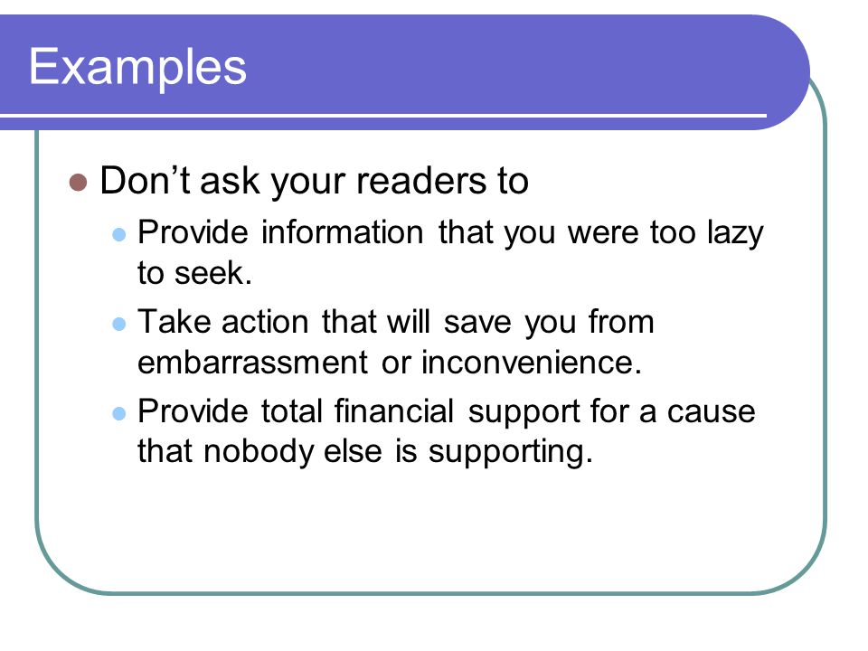 Examples Don't ask your readers to