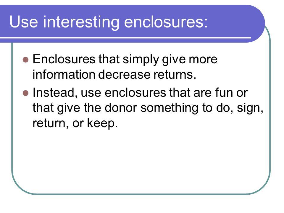 Use interesting enclosures: