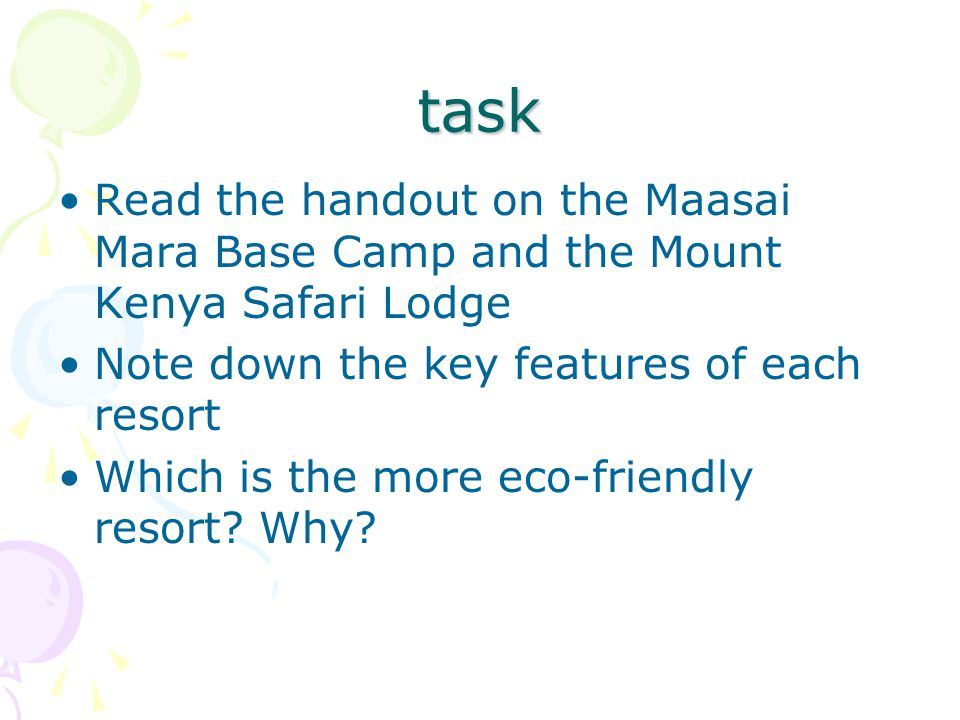 task Read the handout on the Maasai Mara Base Camp and the Mount Kenya Safari Lodge. Note down the key features of each resort.