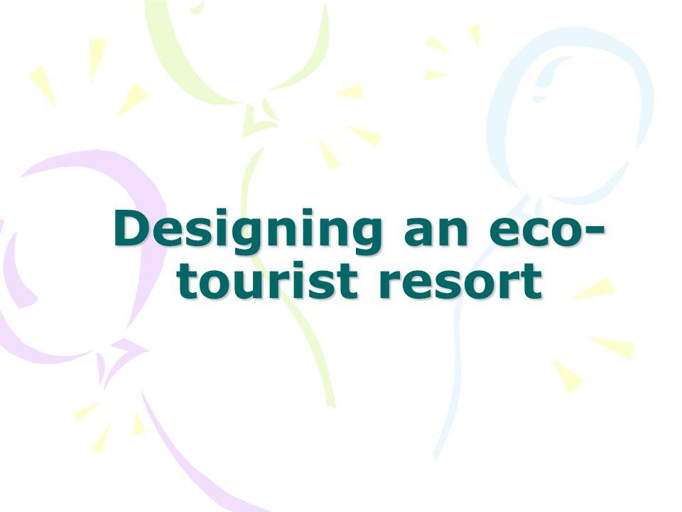 Designing an eco-tourist resort