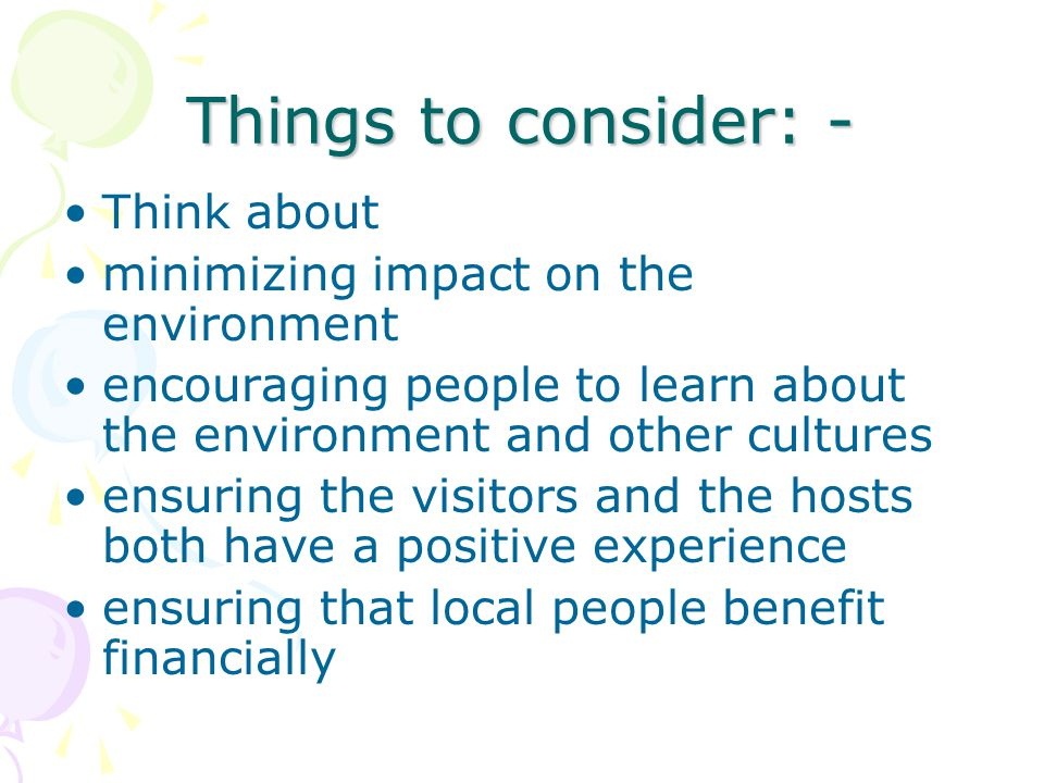Things to consider: - Think about minimizing impact on the environment