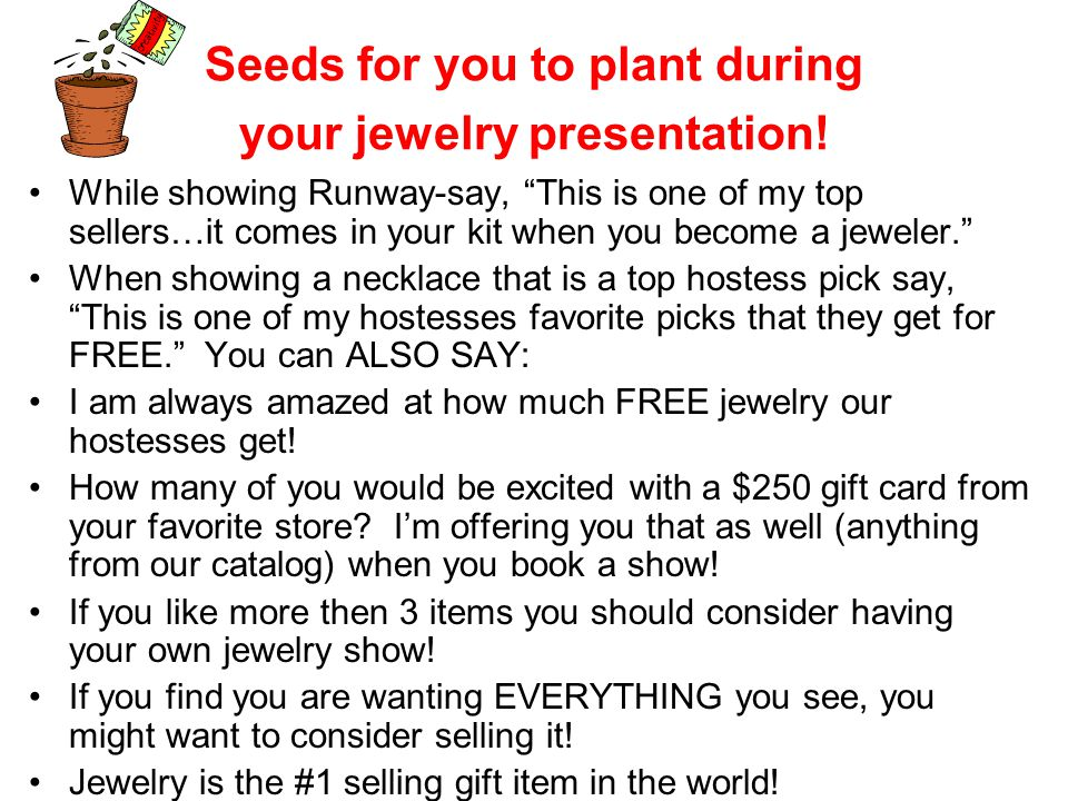 Seeds for you to plant during your jewelry presentation!