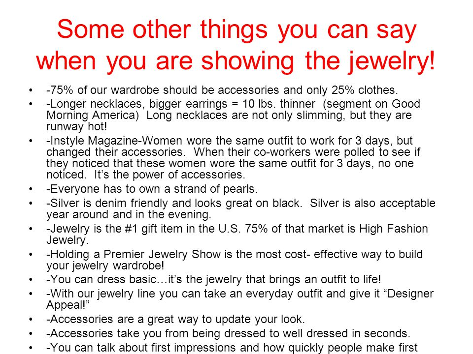 Some other things you can say when you are showing the jewelry!