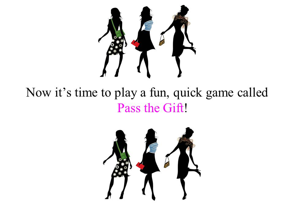 Now it's time to play a fun, quick game called Pass the Gift!