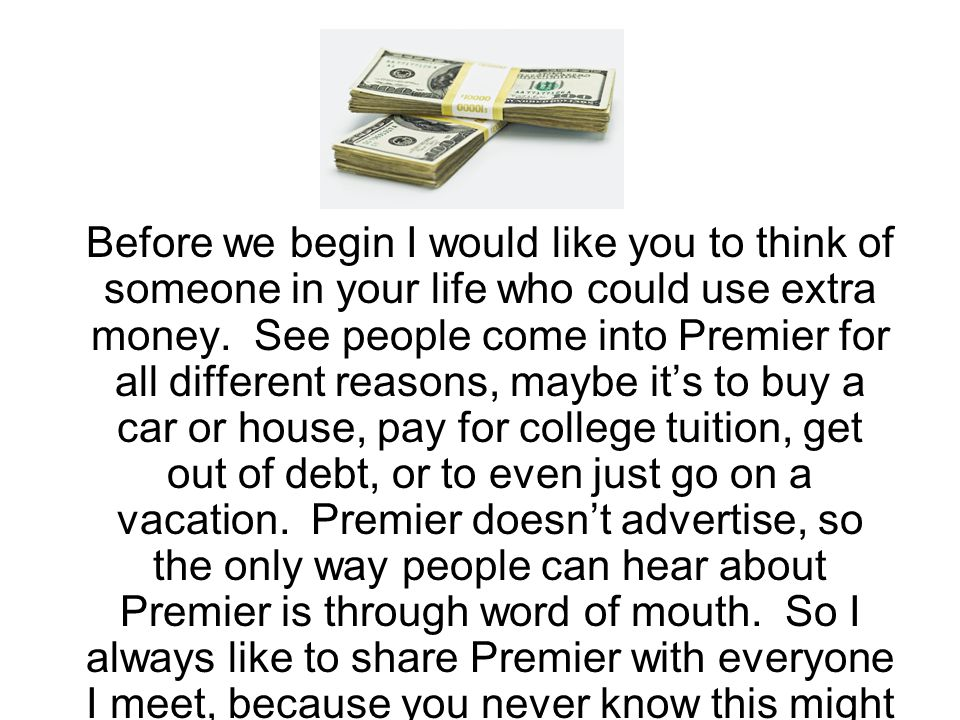 Before we begin I would like you to think of someone in your life who could use extra money.