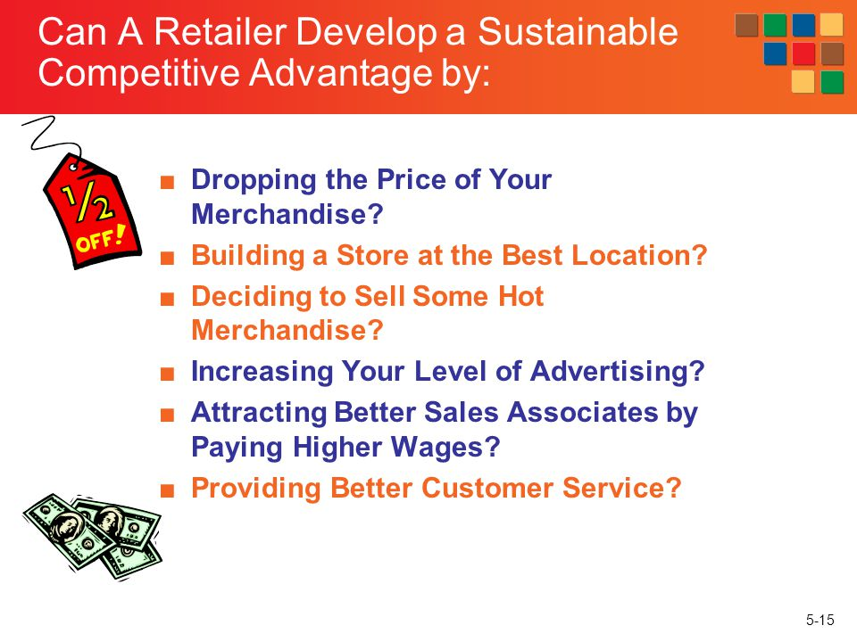 Can A Retailer Develop a Sustainable Competitive Advantage by: