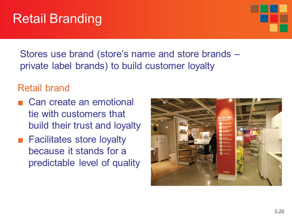 Retail Branding Stores use brand (store's name and store brands – private label brands) to build customer loyalty.