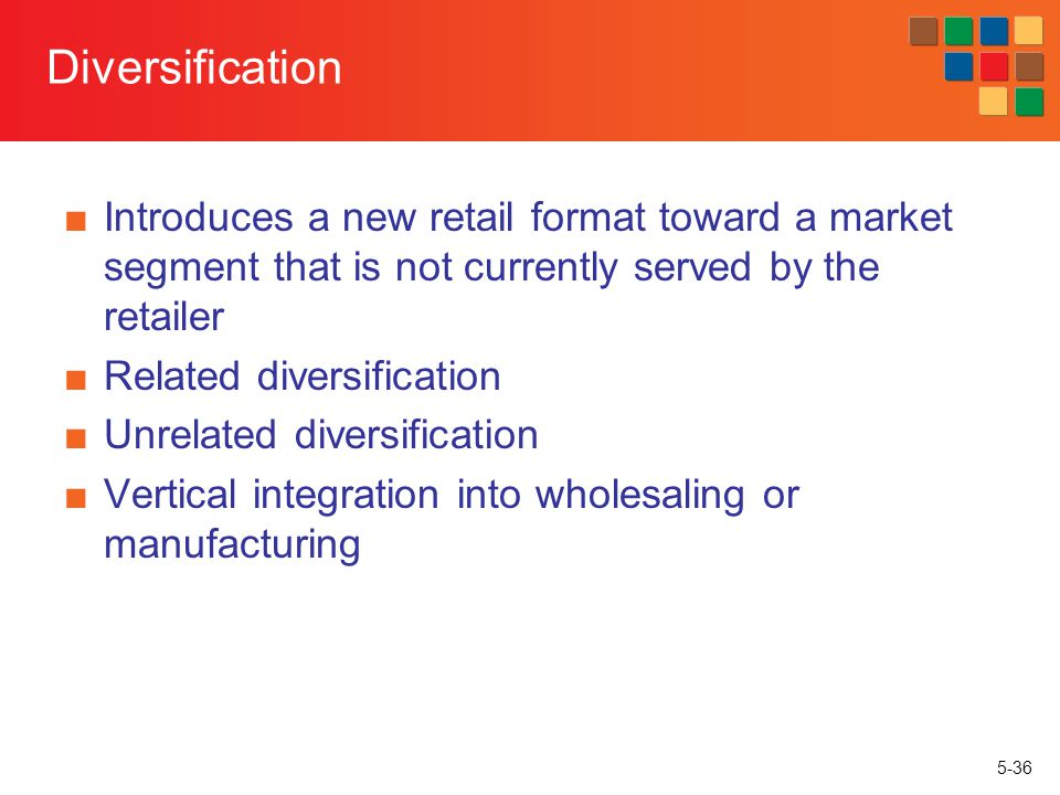 Diversification Introduces a new retail format toward a market segment that is not currently served by the retailer.