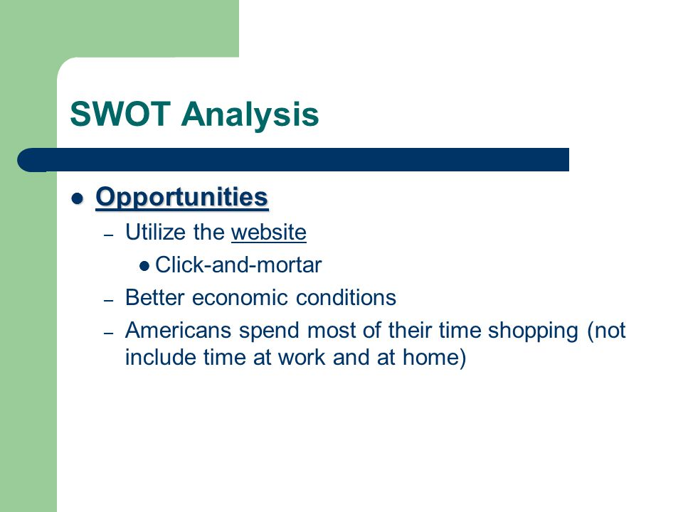 SWOT Analysis Opportunities Utilize the website Click-and-mortar