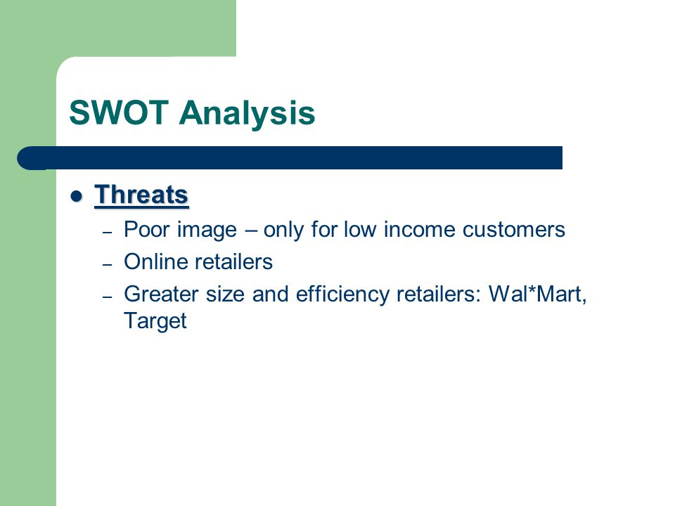 SWOT Analysis Threats Poor image – only for low income customers