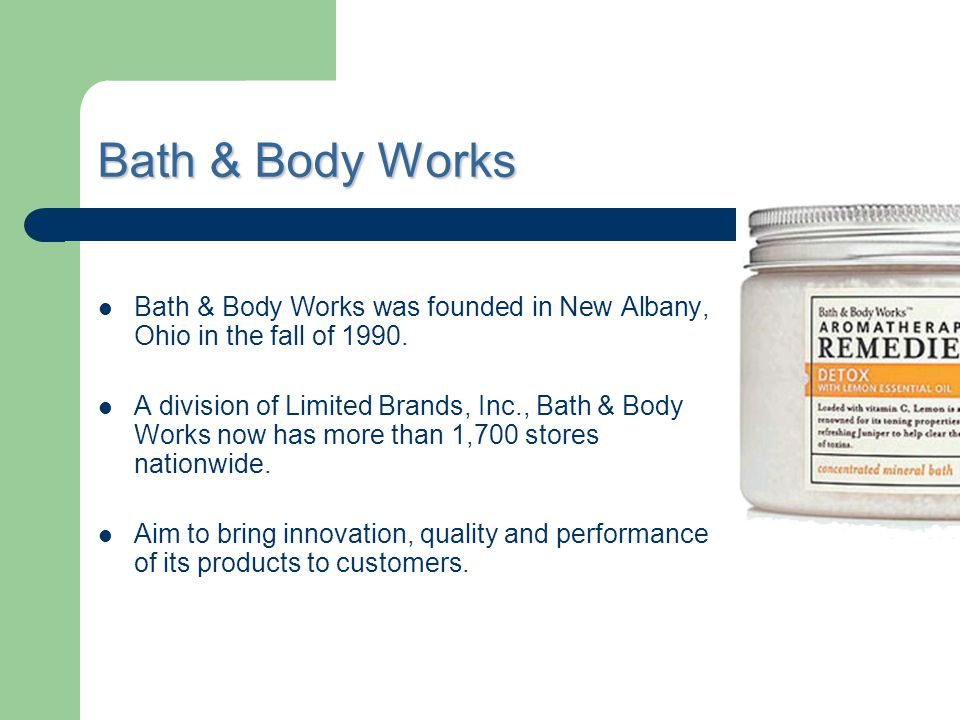 Bath & Body Works Bath & Body Works was founded in New Albany, Ohio in the fall of 1990.