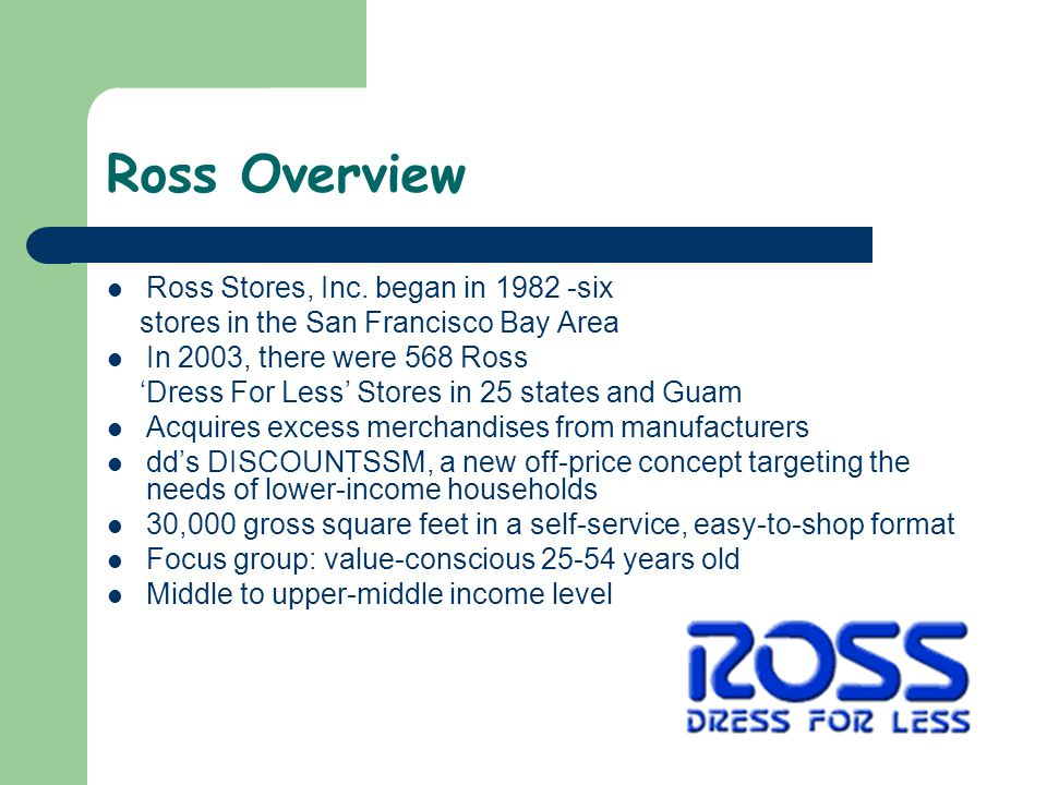 Ross Overview Ross Stores, Inc. began in 1982 -six