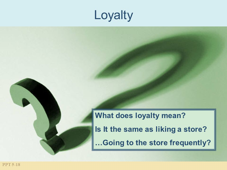 Loyalty What does loyalty mean Is It the same as liking a store