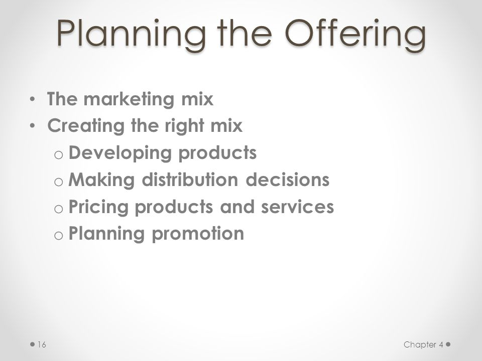 Planning the Offering The marketing mix Creating the right mix