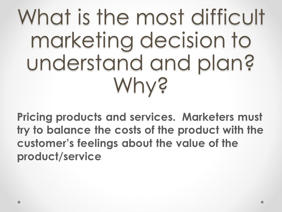 What is the most difficult marketing decision to understand and plan
