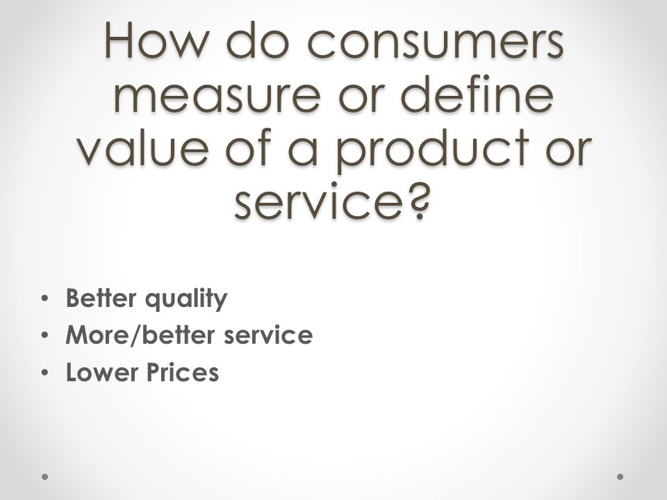 How do consumers measure or define value of a product or service