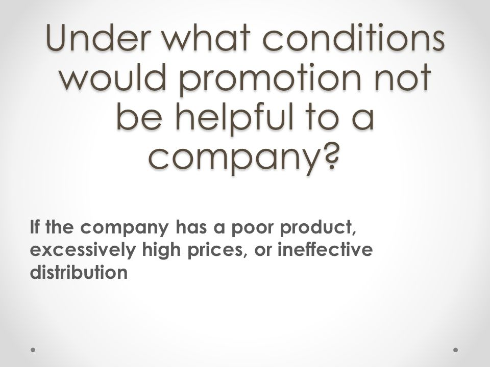 Under what conditions would promotion not be helpful to a company