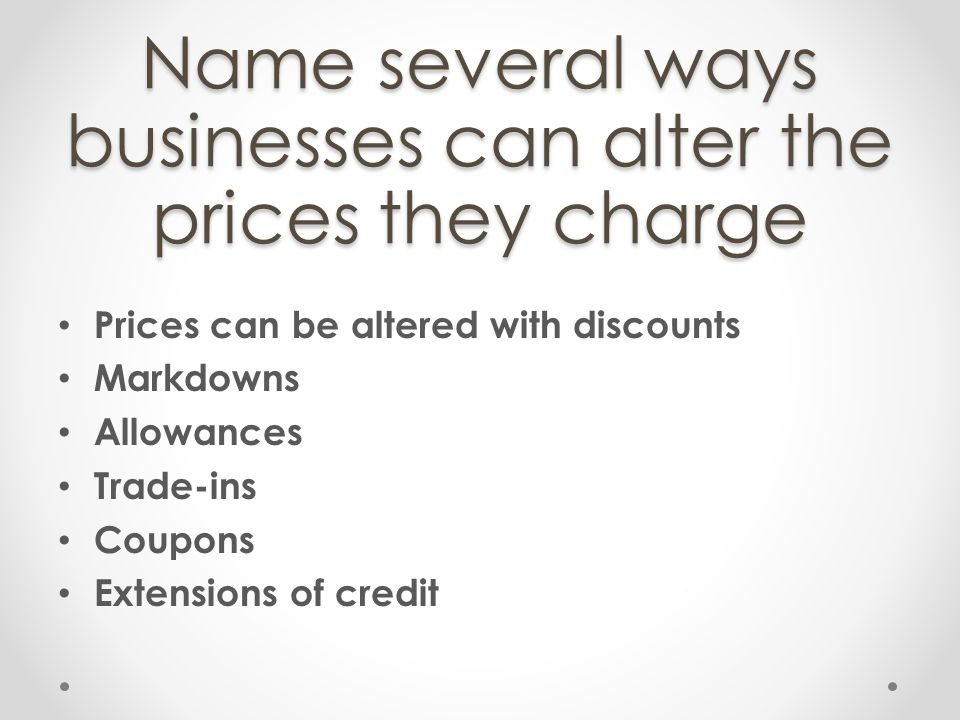 Name several ways businesses can alter the prices they charge