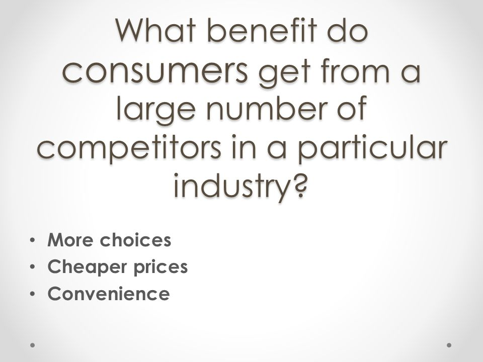 What benefit do consumers get from a large number of competitors in a particular industry