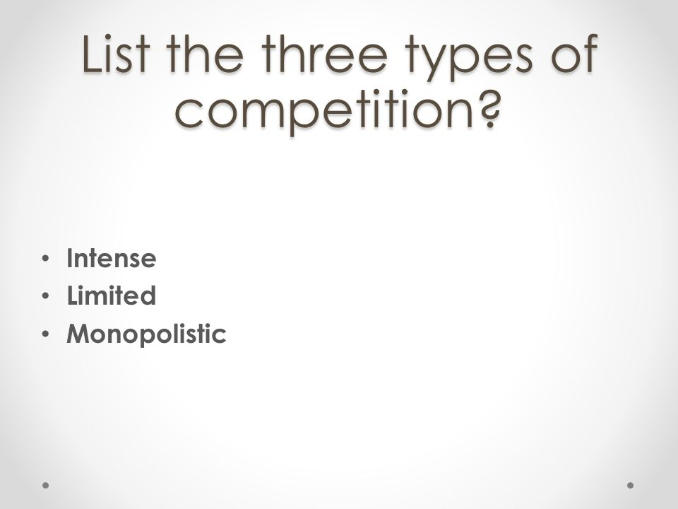 List the three types of competition