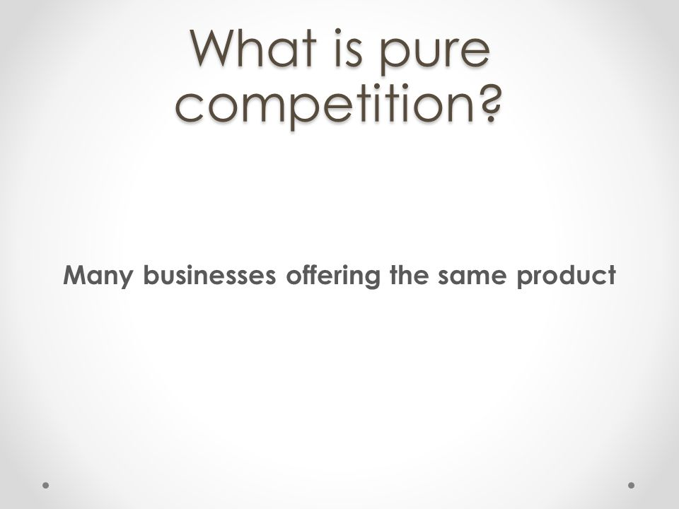 What is pure competition