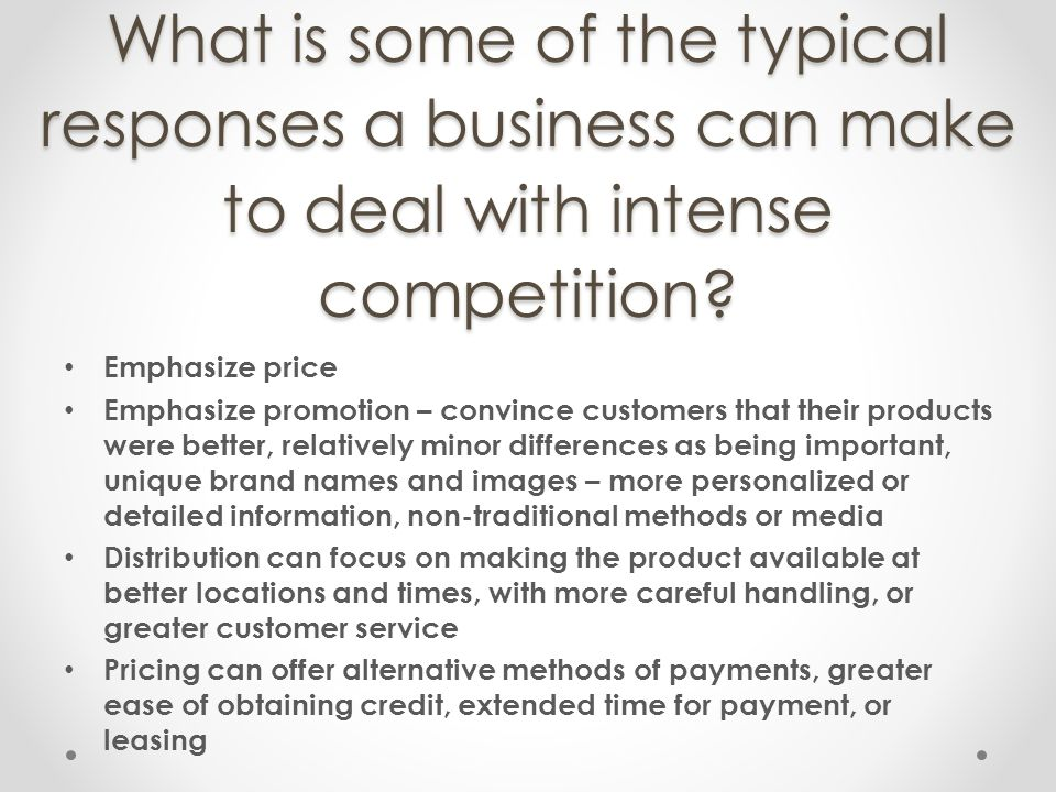 What is some of the typical responses a business can make to deal with intense competition