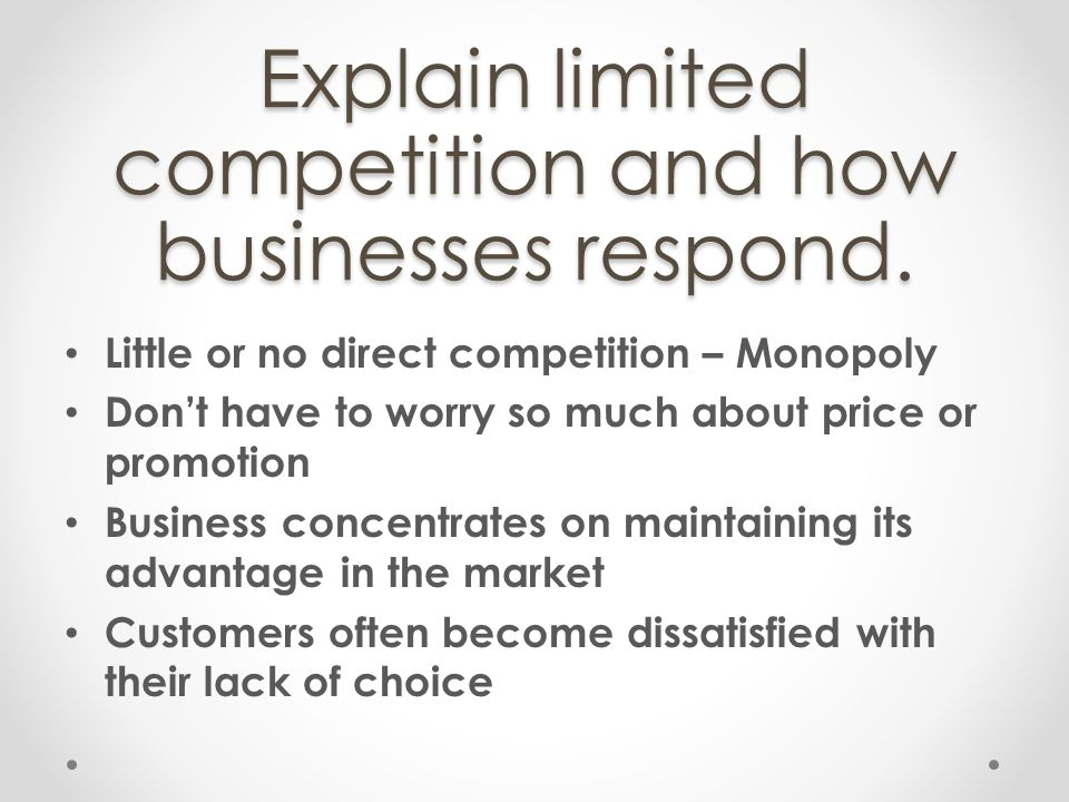 Explain limited competition and how businesses respond.