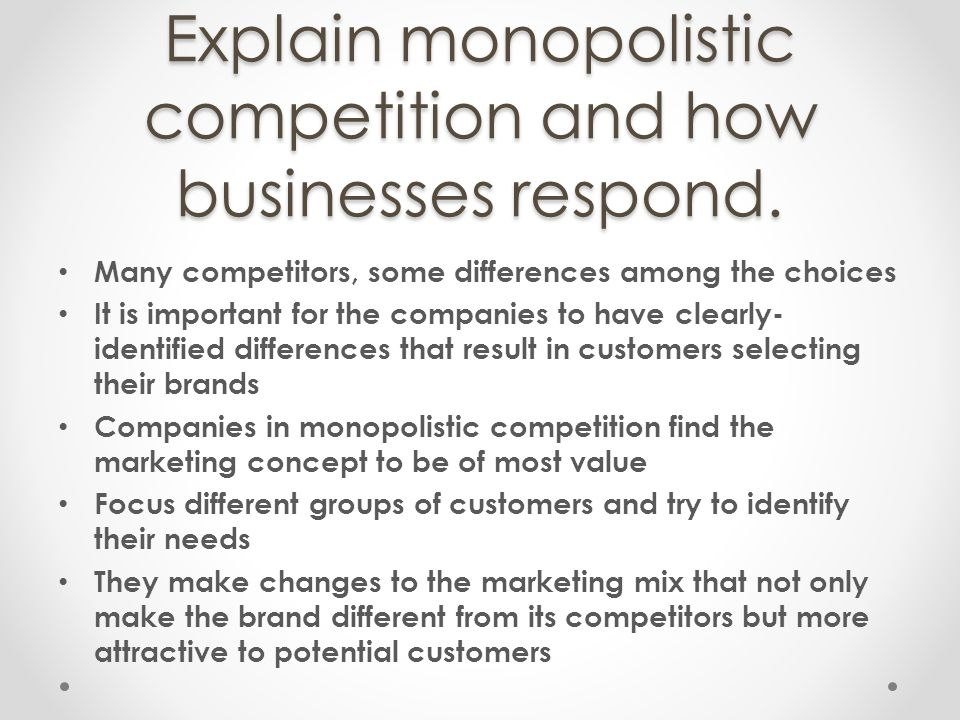 Explain monopolistic competition and how businesses respond.